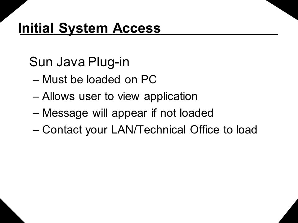 Initial System Access Sun Java Plug-in Must be loaded on PC