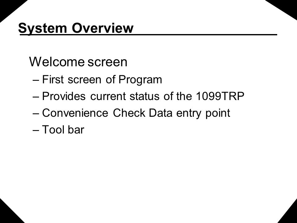 System Overview Welcome screen First screen of Program