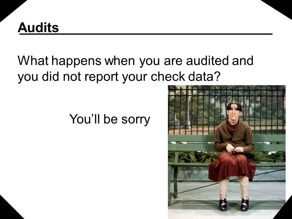 Audits What happens when you are audited and you did not report your check data.