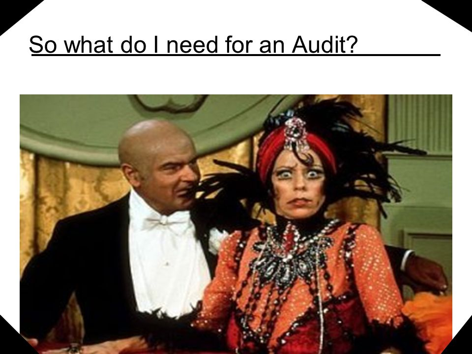 So what do I need for an Audit