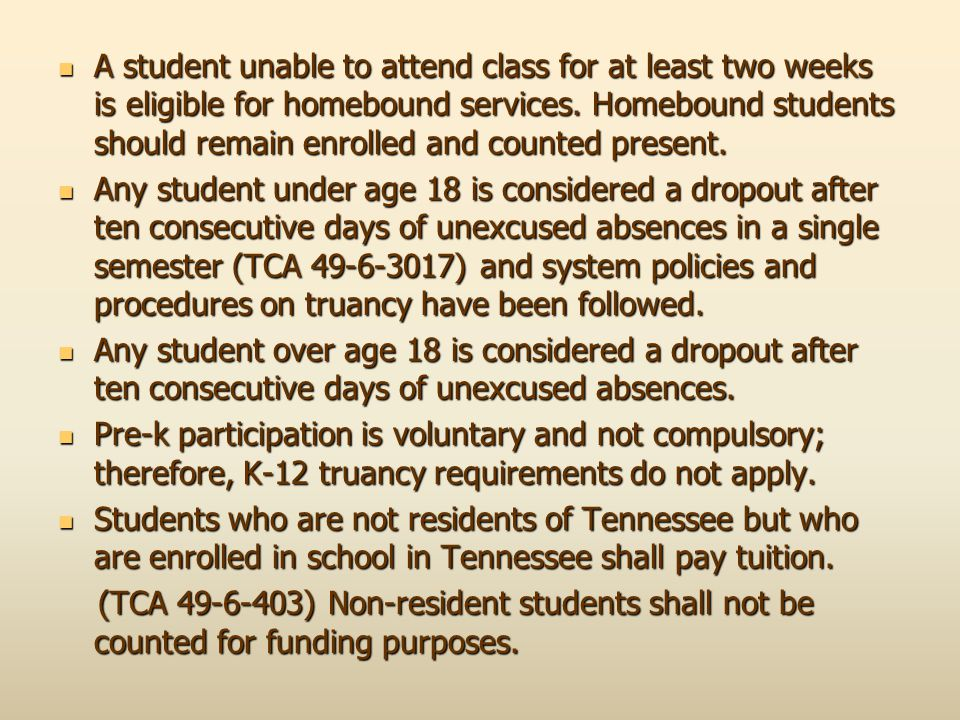 A student unable to attend class for at least two weeks is eligible for homebound services. Homebound students should remain enrolled and counted present.