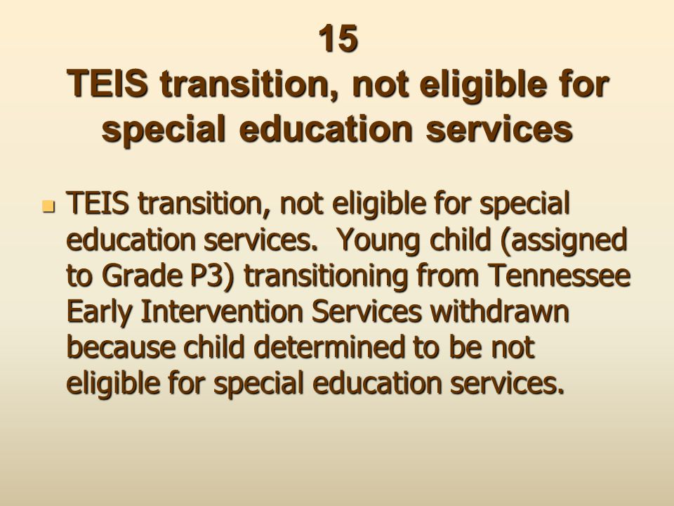 15 TEIS transition, not eligible for special education services