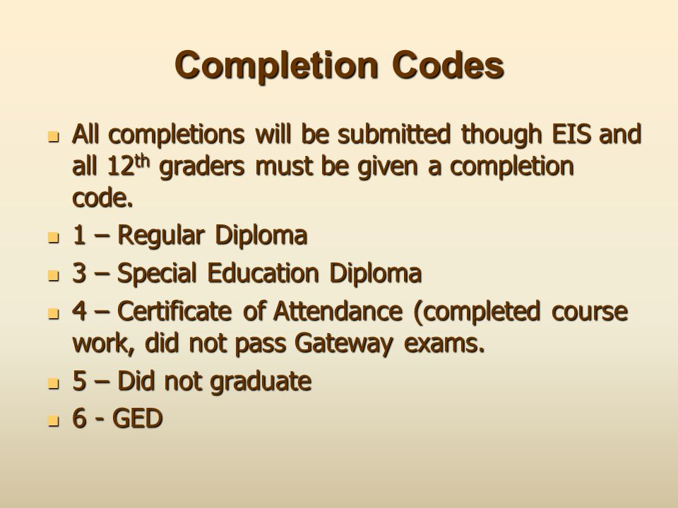 Completion Codes All completions will be submitted though EIS and all 12th graders must be given a completion code.