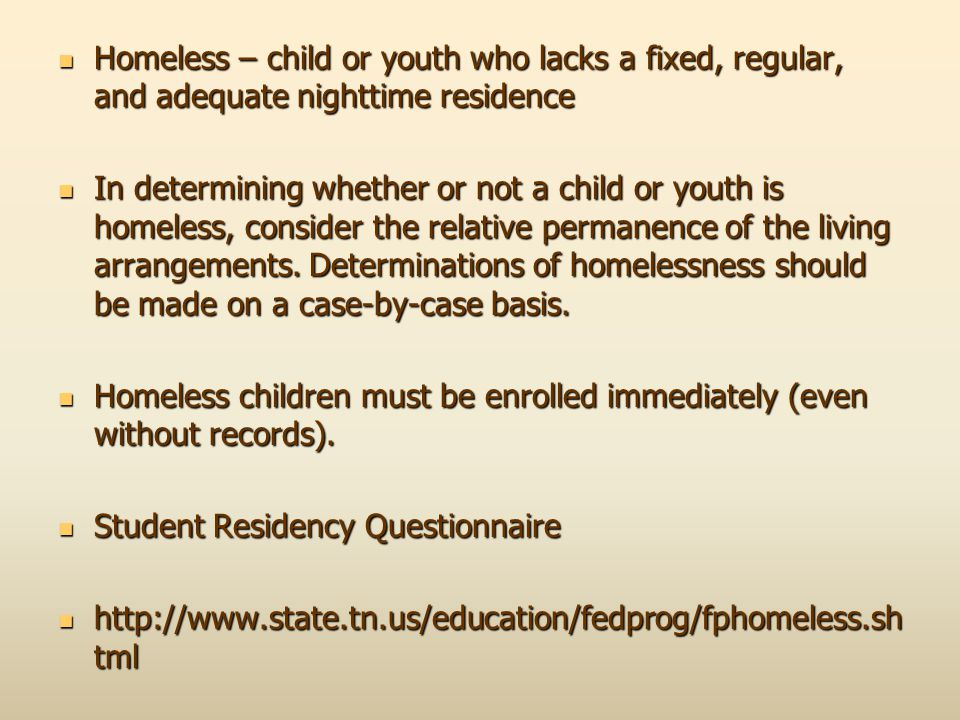 Homeless – child or youth who lacks a fixed, regular, and adequate nighttime residence