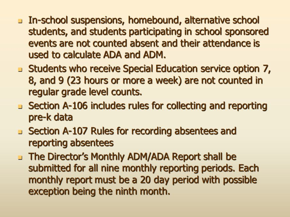 In-school suspensions, homebound, alternative school students, and students participating in school sponsored events are not counted absent and their attendance is used to calculate ADA and ADM.