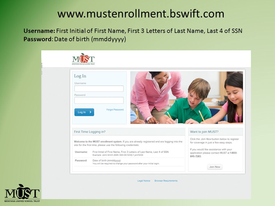 www.mustenrollment.bswift.com Username: First Initial of First Name, First 3 Letters of Last Name, Last 4 of SSN.