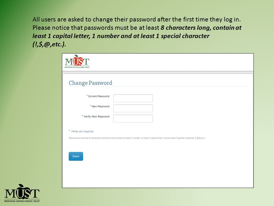 All users are asked to change their password after the first time they log in.