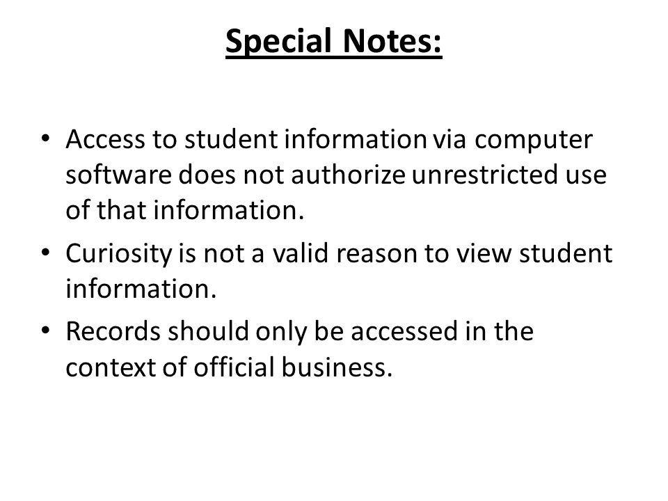 Special Notes: Access to student information via computer software does not authorize unrestricted use of that information.