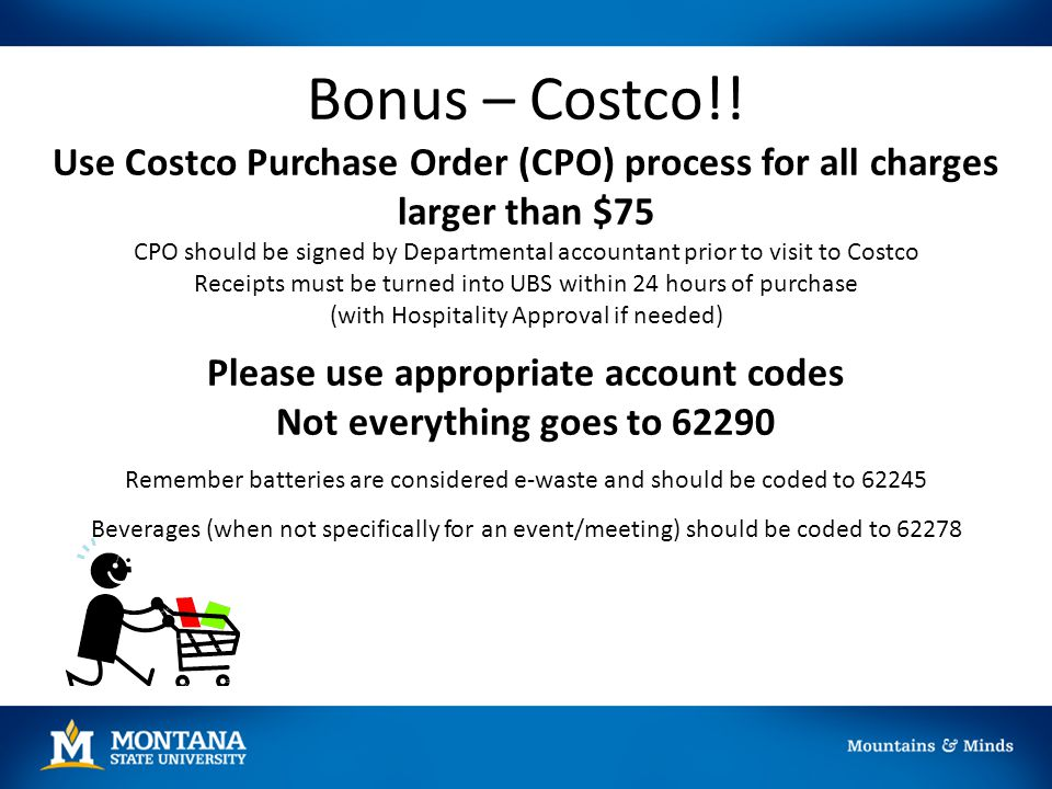 Bonus – Costco!! Use Costco Purchase Order (CPO) process for all charges. larger than $75.