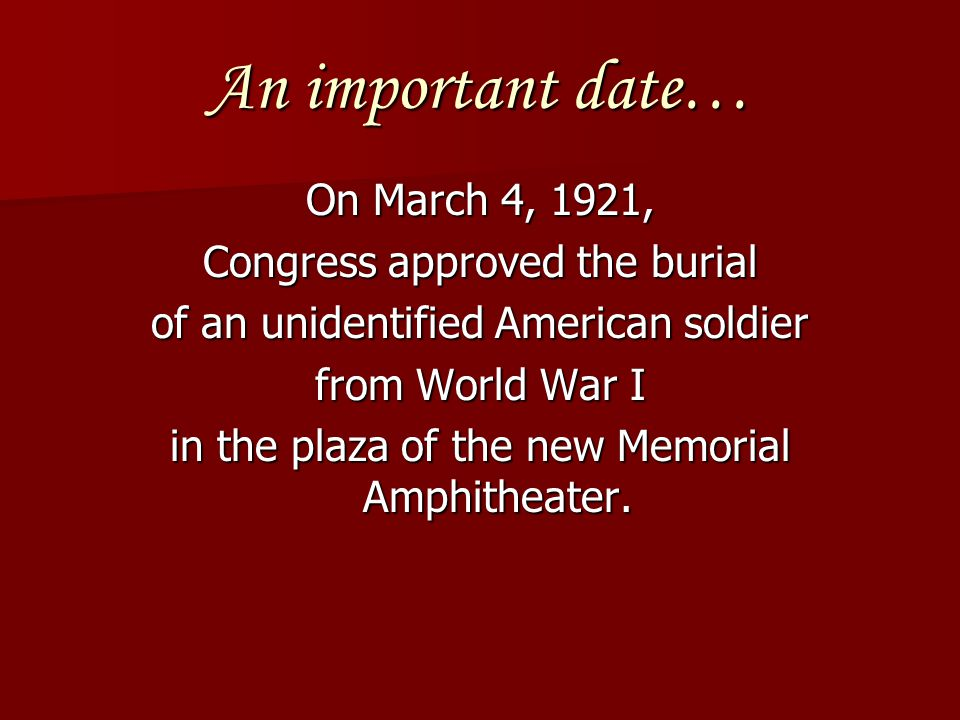 An important date… On March 4, 1921, Congress approved the burial