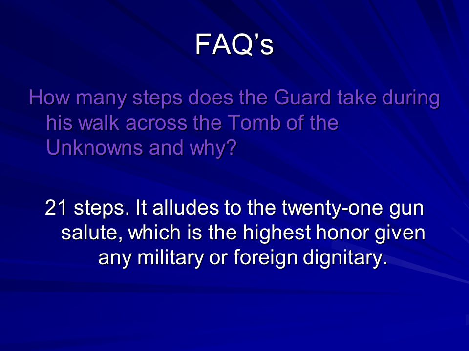 FAQ's How many steps does the Guard take during his walk across the Tomb of the Unknowns and why