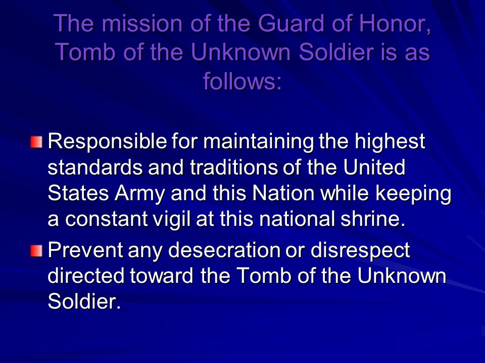 The mission of the Guard of Honor, Tomb of the Unknown Soldier is as follows: