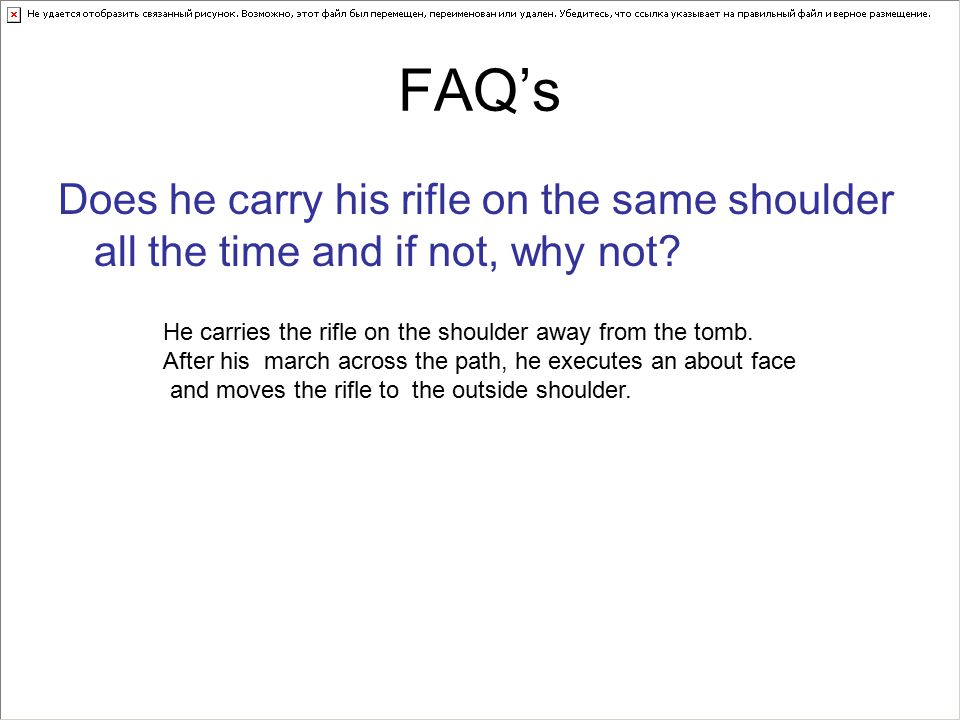 FAQ's Does he carry his rifle on the same shoulder all the time and if not, why not