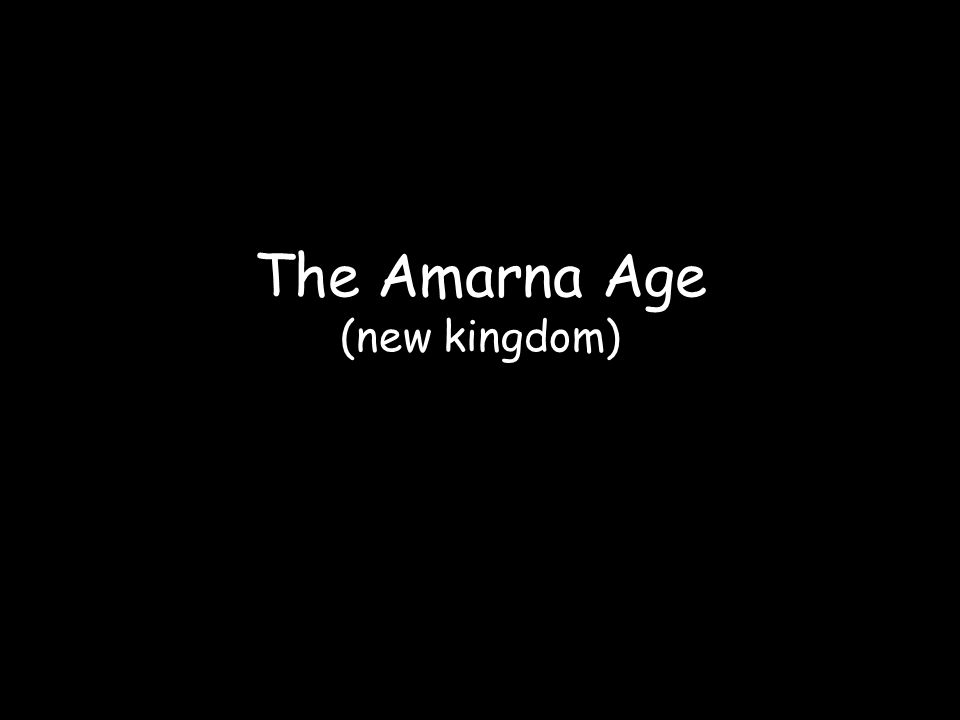 The Amarna Age (new kingdom)