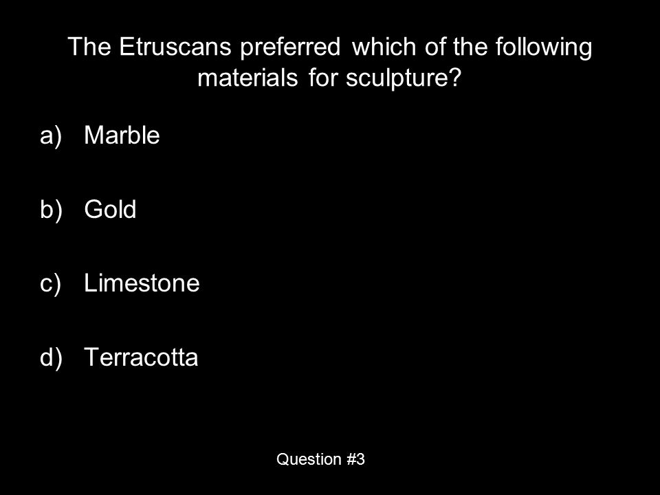 The Etruscans preferred which of the following materials for sculpture