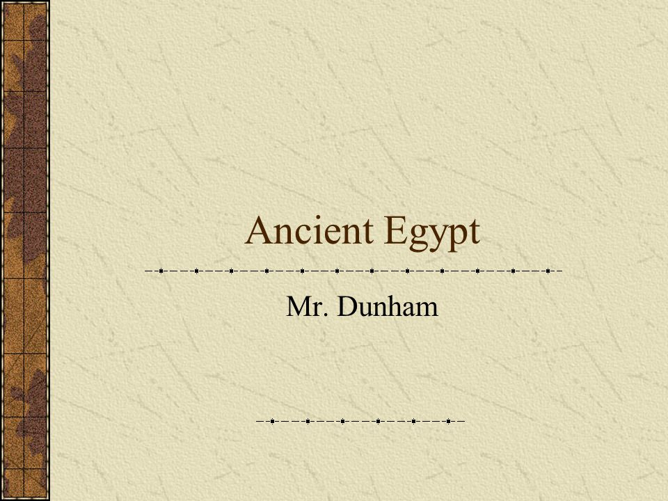 Ancient Egypt Mr. Dunham