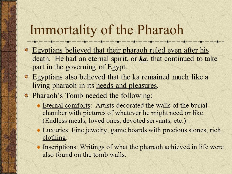 Immortality of the Pharaoh