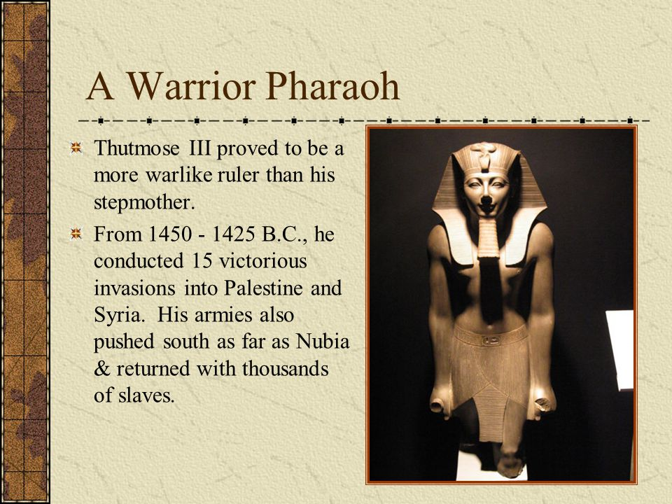A Warrior Pharaoh Thutmose III proved to be a more warlike ruler than his stepmother.