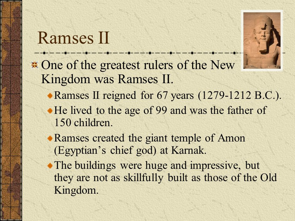 Ramses II One of the greatest rulers of the New Kingdom was Ramses II.