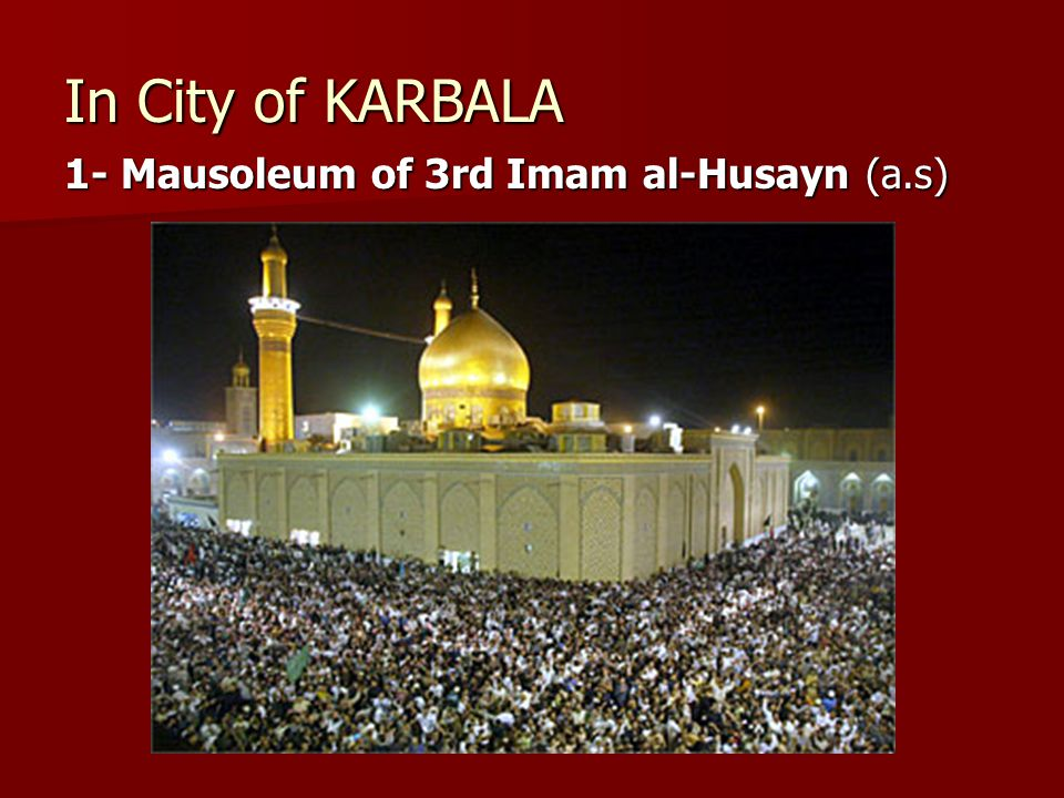 In City of KARBALA 1- Mausoleum of 3rd Imam al-Husayn (a.s)