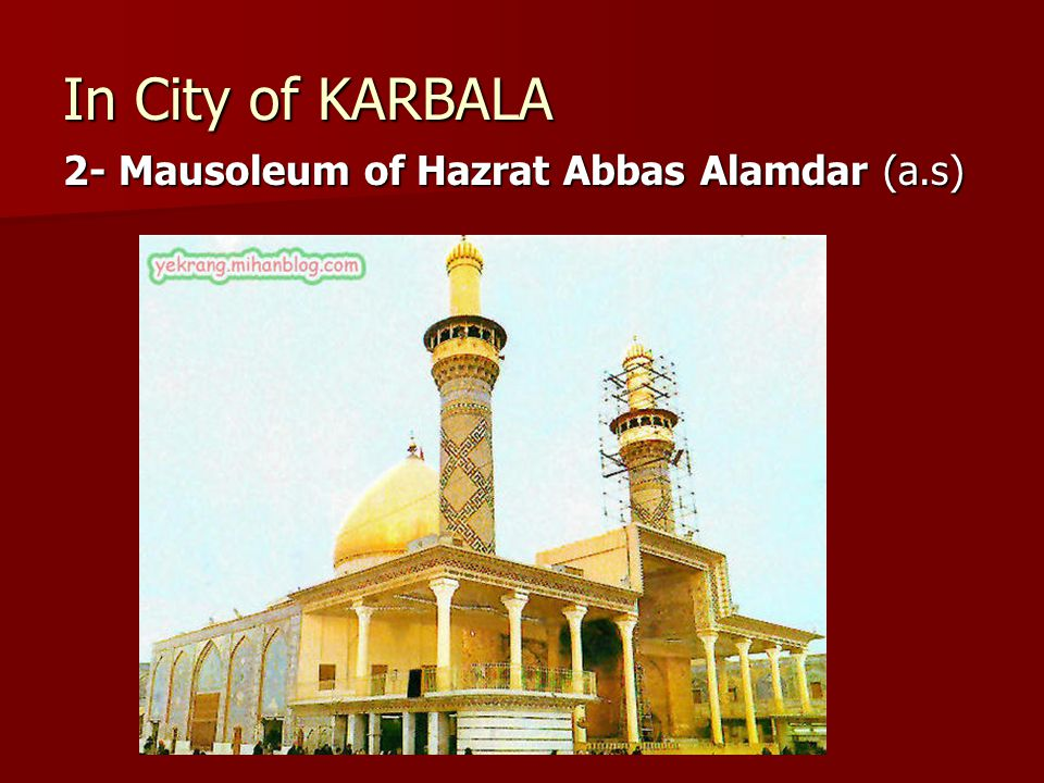 In City of KARBALA 2- Mausoleum of Hazrat Abbas Alamdar (a.s)