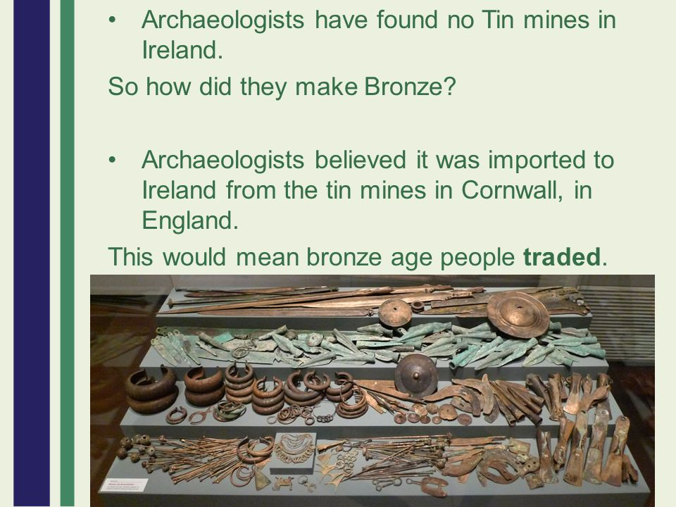 Archaeologists have found no Tin mines in Ireland.