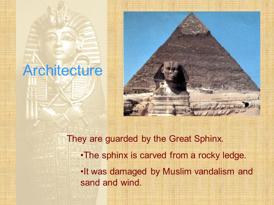 Architecture They are guarded by the Great Sphinx.