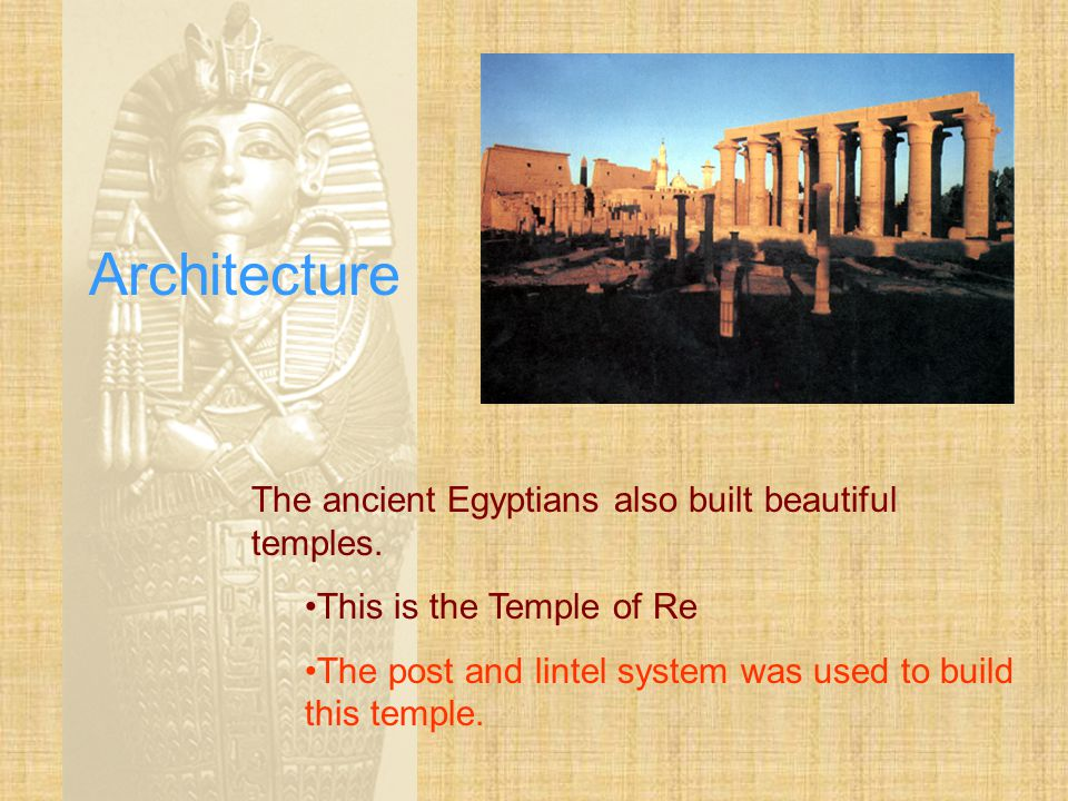 Architecture The ancient Egyptians also built beautiful temples.