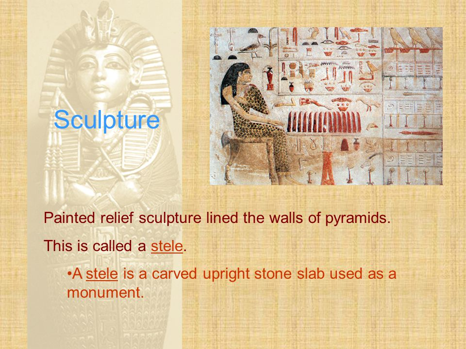 Sculpture Painted relief sculpture lined the walls of pyramids.