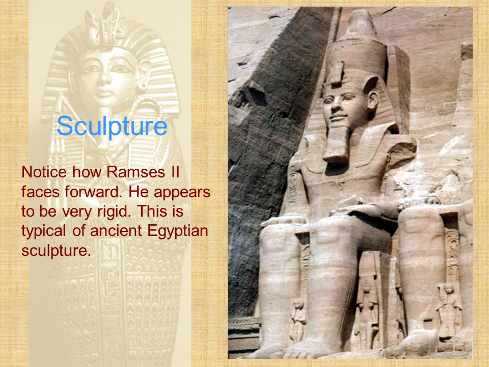Sculpture Notice how Ramses II faces forward. He appears to be very rigid.