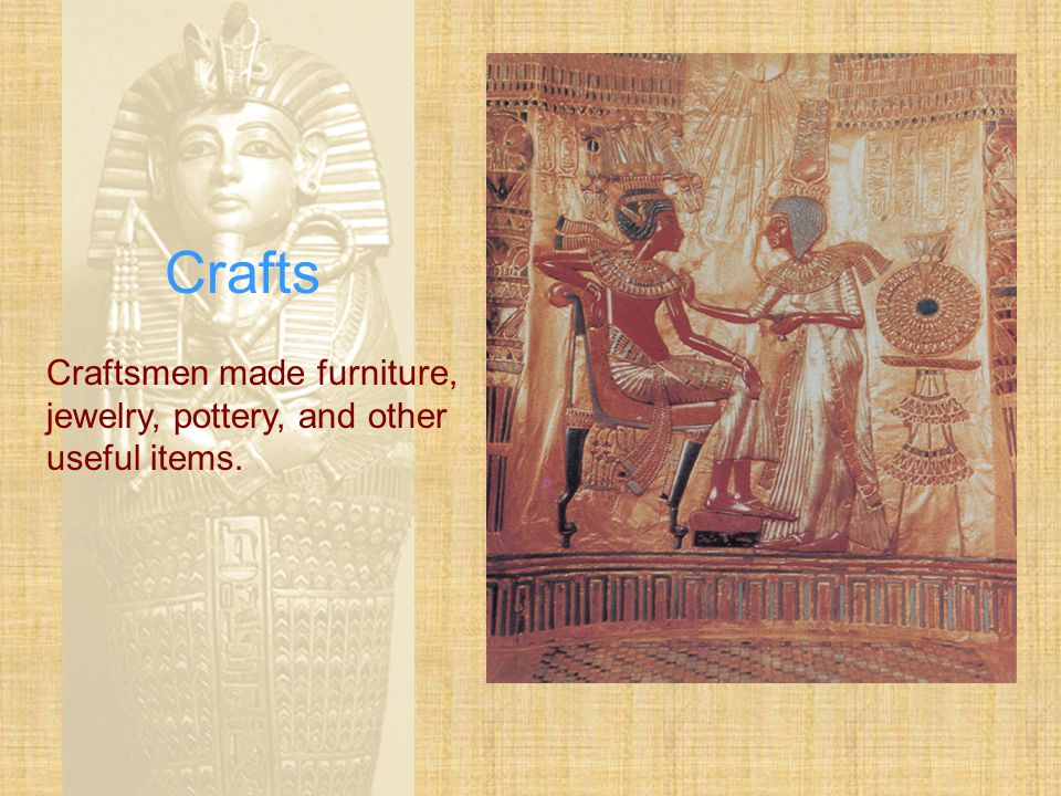 Crafts Craftsmen made furniture, jewelry, pottery, and other useful items.