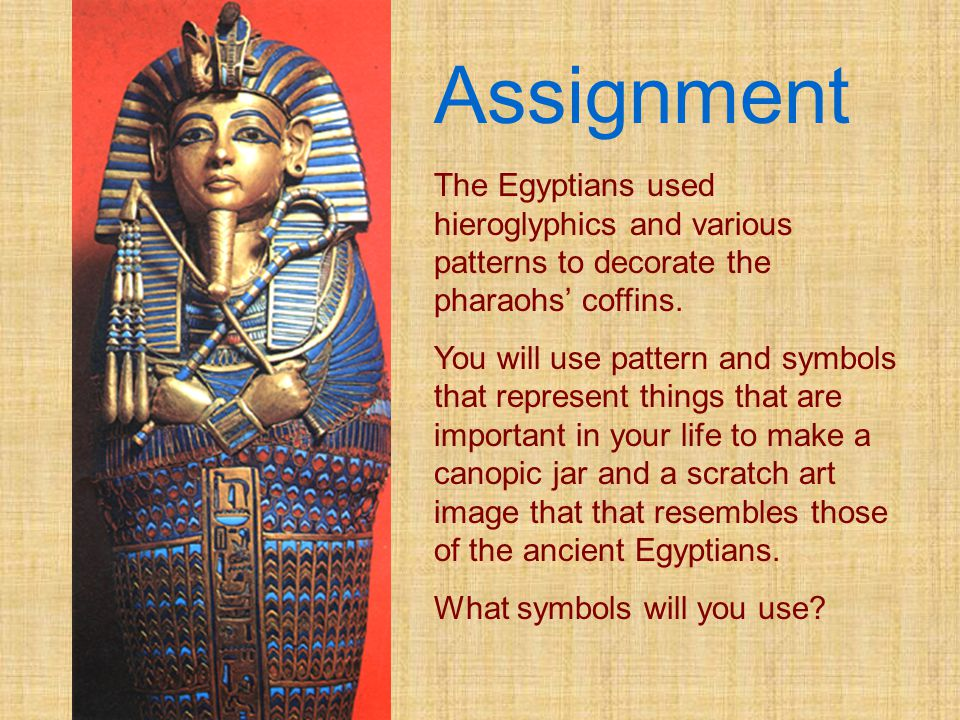 Assignment The Egyptians used hieroglyphics and various patterns to decorate the pharaohs' coffins.