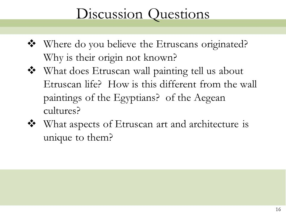 Discussion Questions Where do you believe the Etruscans originated Why is their origin not known