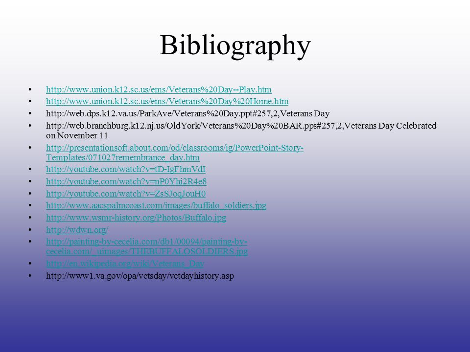 Bibliography http://www.union.k12.sc.us/ems/Veterans%20Day--Play.htm