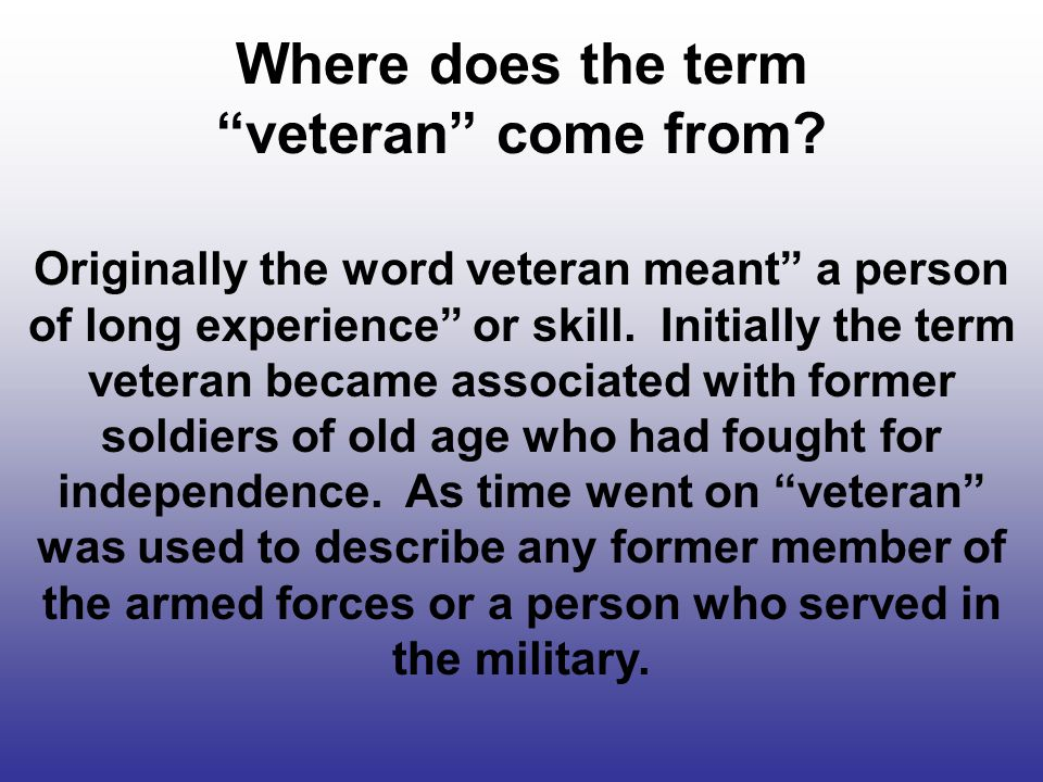 Where does the term veteran come from