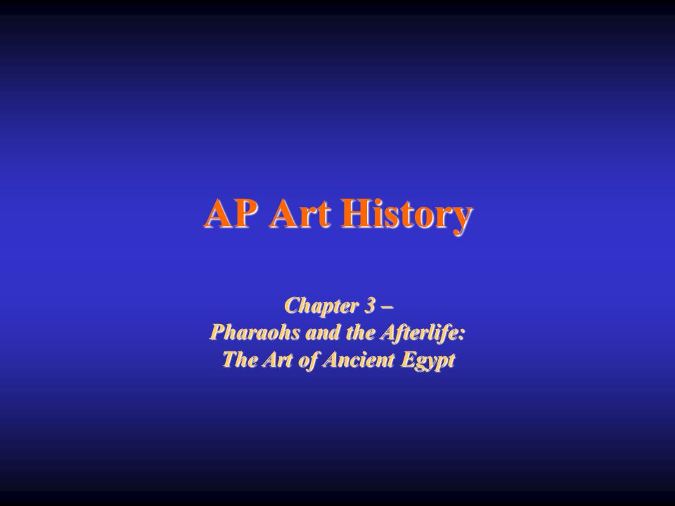 Chapter 3 – Pharaohs and the Afterlife: The Art of Ancient Egypt