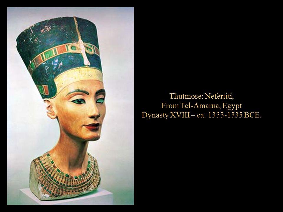 Thutmose: Nefertiti, From Tel-Amarna, Egypt Dynasty XVIII – ca. 1353-1335 BCE.