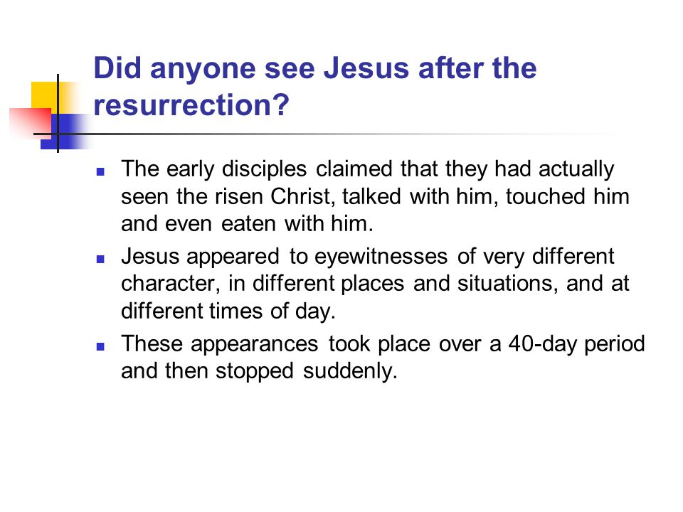 Did anyone see Jesus after the resurrection