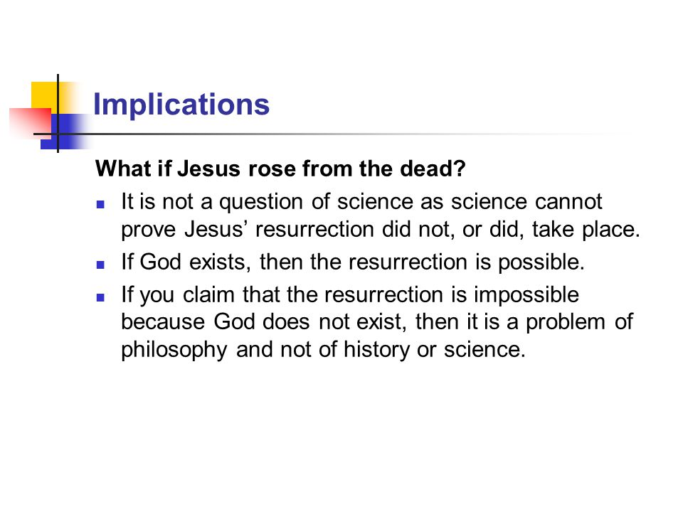 Implications What if Jesus rose from the dead