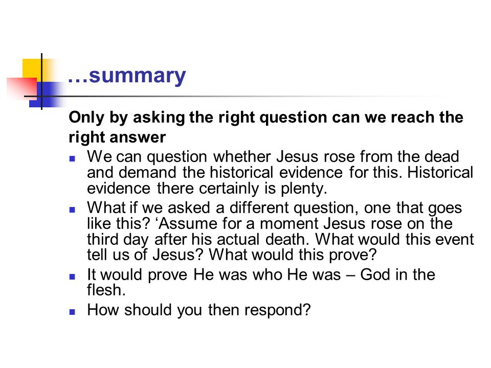 …summary Only by asking the right question can we reach the