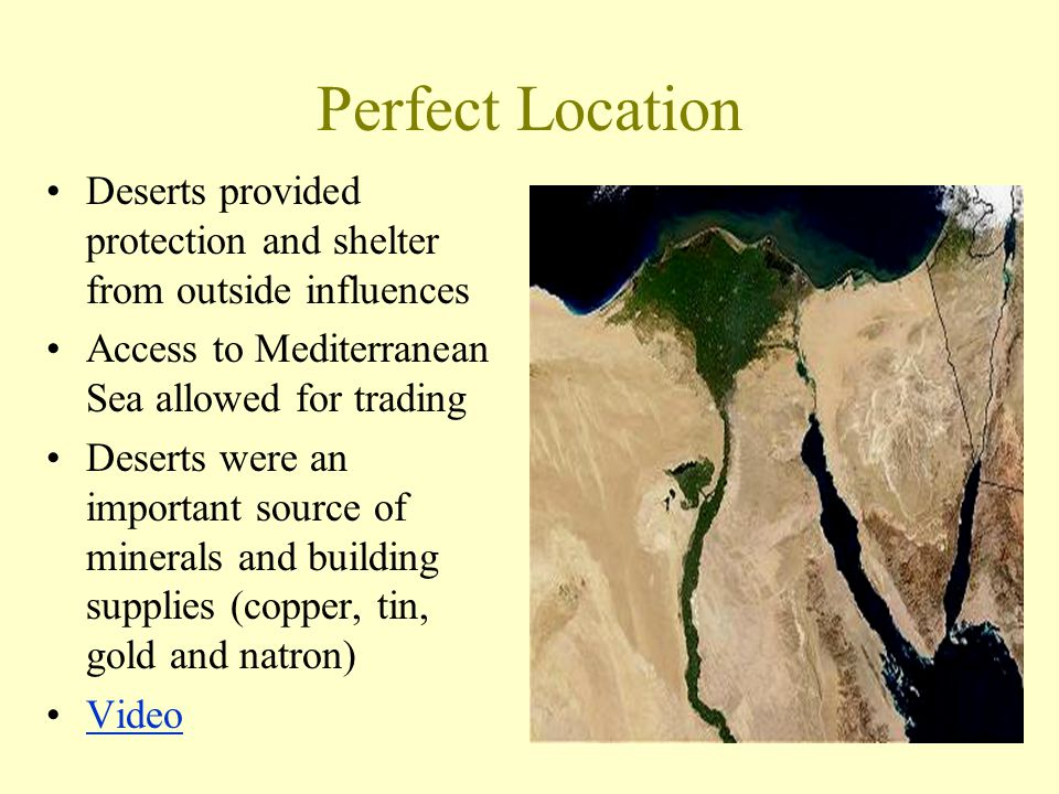 Perfect Location Deserts provided protection and shelter from outside influences. Access to Mediterranean Sea allowed for trading.