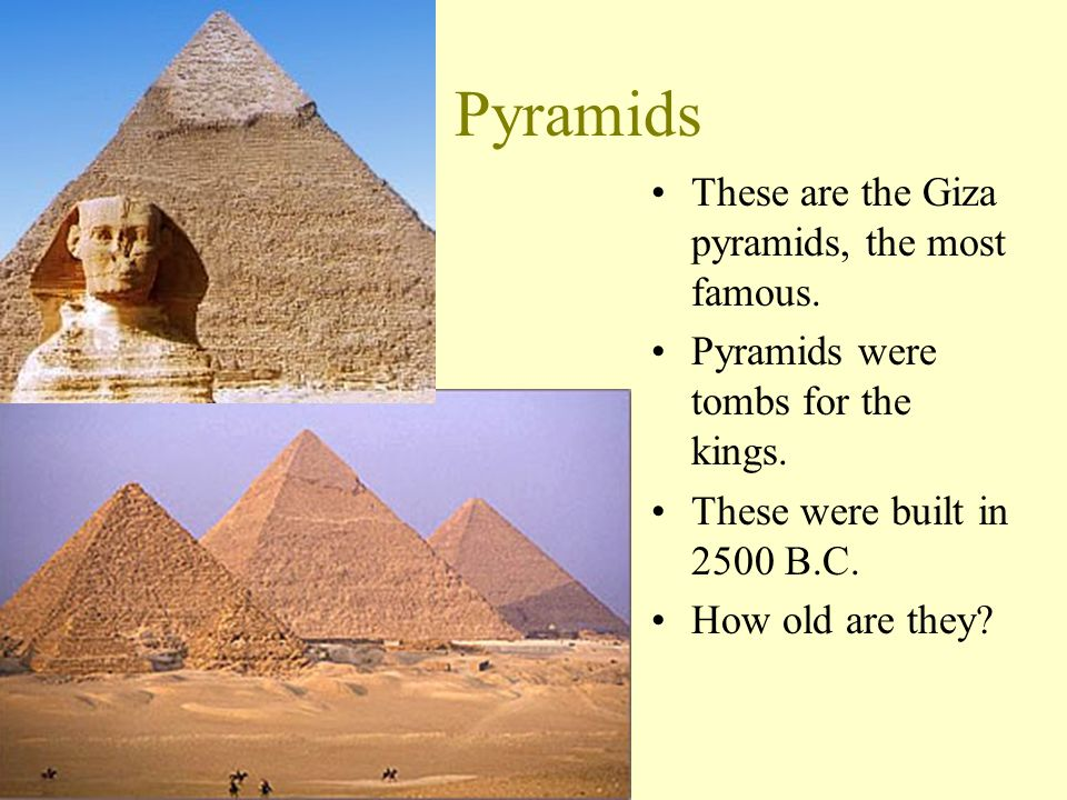 Pyramids These are the Giza pyramids, the most famous.