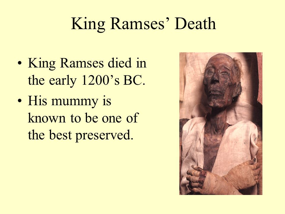 King Ramses' Death King Ramses died in the early 1200's BC.
