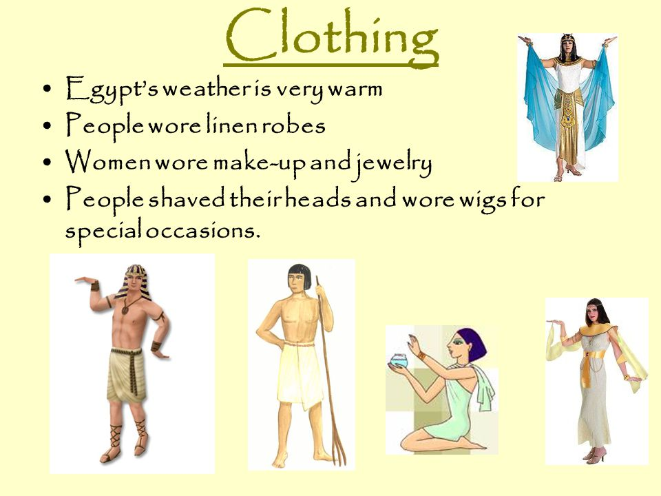Clothing Egypt's weather is very warm People wore linen robes
