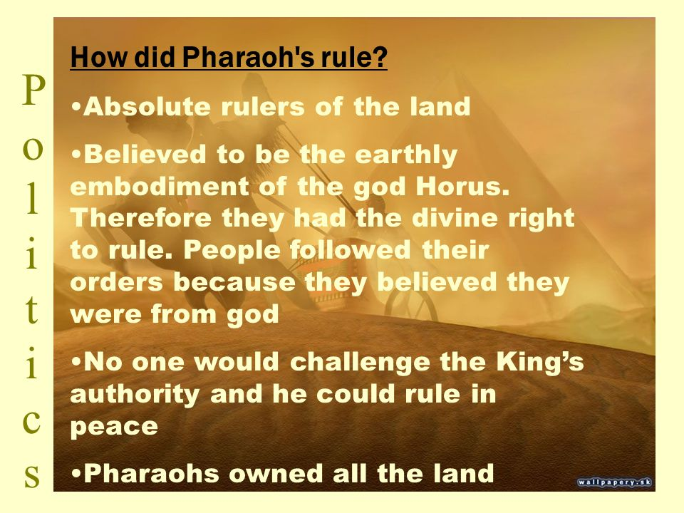 Politics How did Pharaoh s rule Absolute rulers of the land