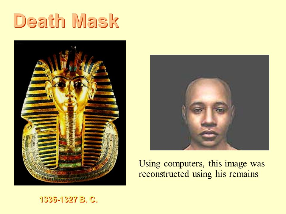 Death Mask Using computers, this image was reconstructed using his remains 1336-1327 B. C.