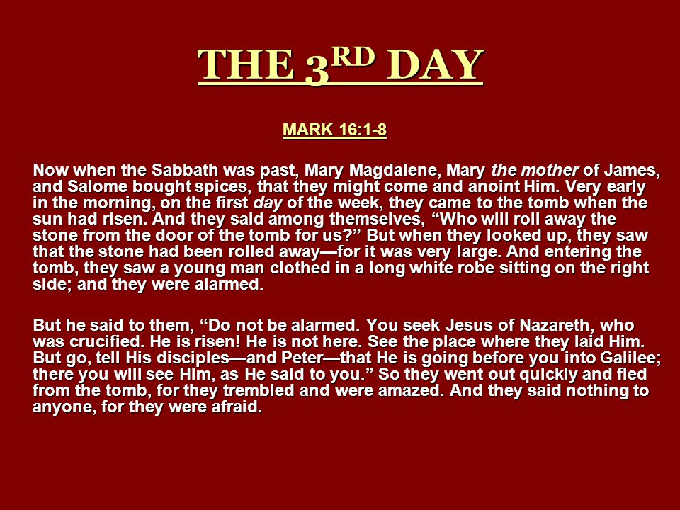THE 3RD DAY MARK 16:1-8.