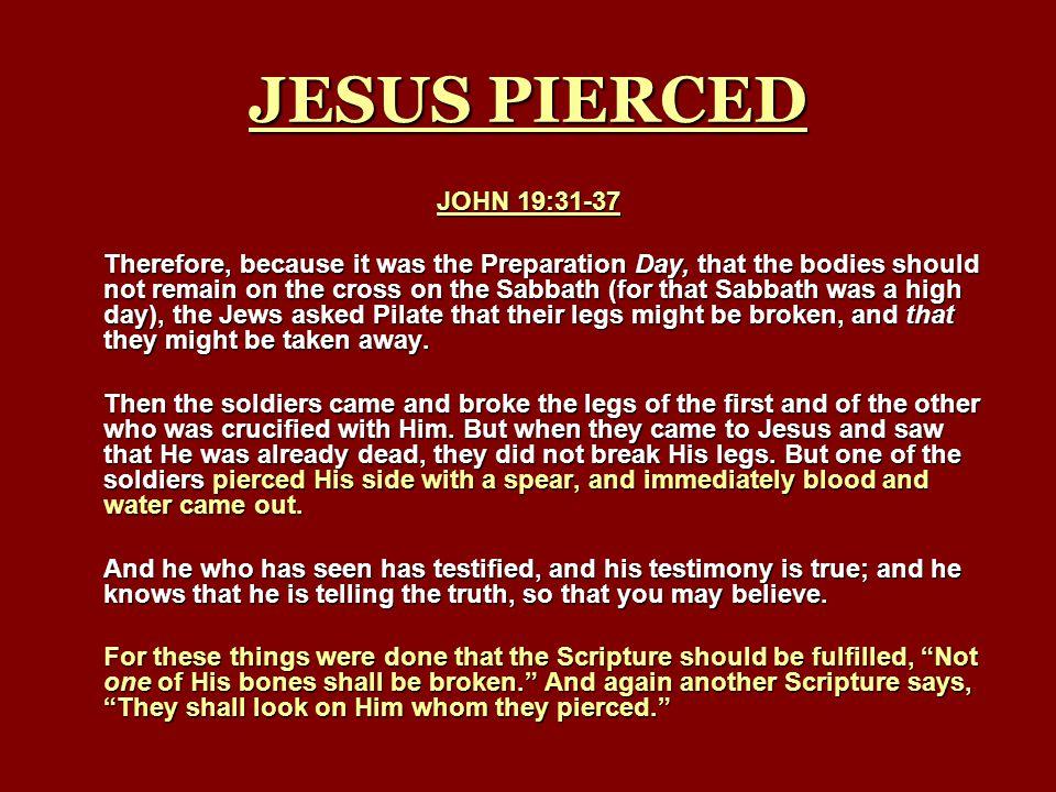 JESUS PIERCED JOHN 19:31-37.