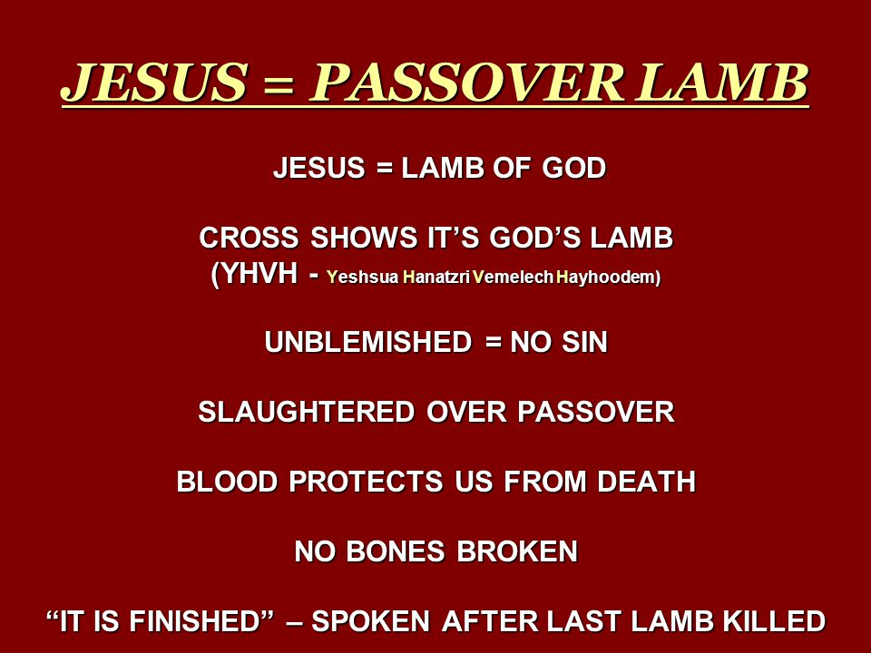 JESUS = PASSOVER LAMB JESUS = LAMB OF GOD CROSS SHOWS IT'S GOD'S LAMB