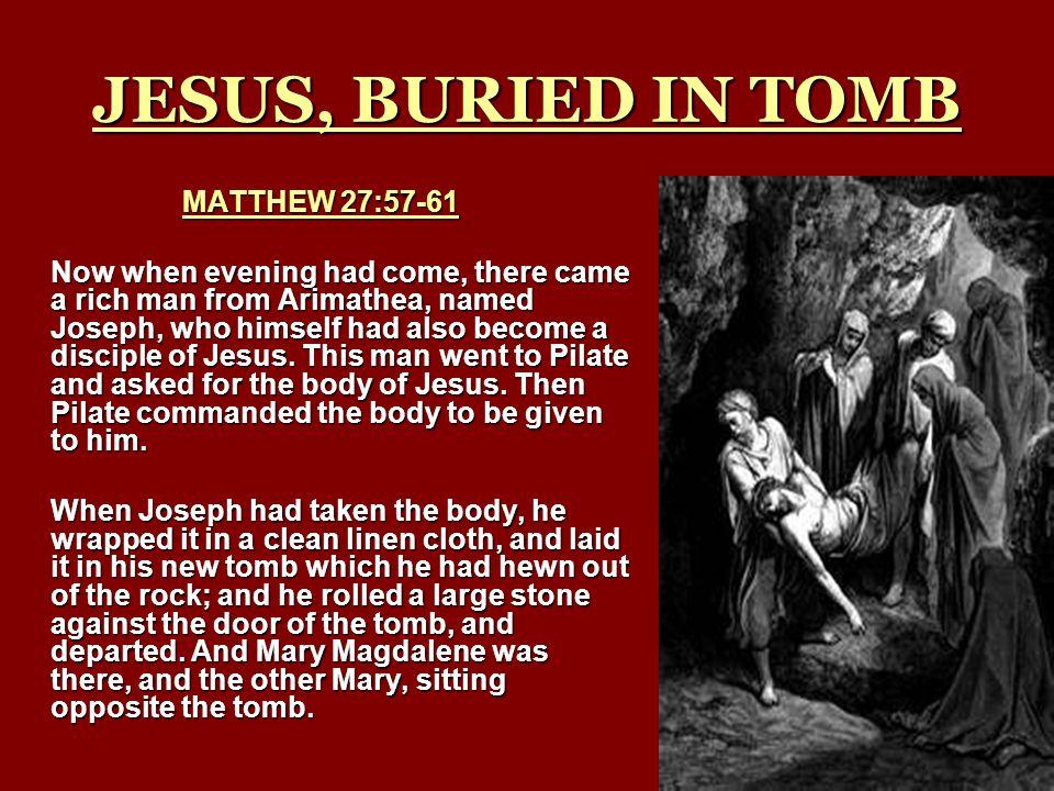JESUS, BURIED IN TOMB MATTHEW 27:57-61